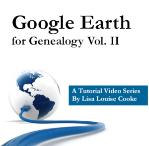 Google Earth for Genealogy Volume II by Lisa Louise Cooke