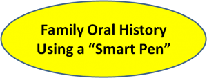 Family Oral History Using the LiveScribe Echo Smart Pen